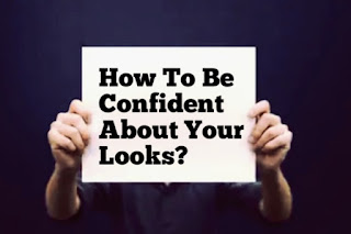 How To Be Confident About Your Looks?
