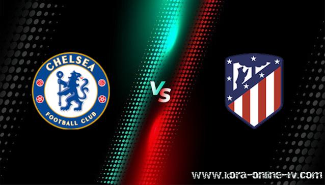 مشاهدة مباراة اتليتكو مدريد وتشيلسي بث مباشر دوري أبطال أوروبا