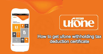 how to get ufone withholding tax deduction certificate