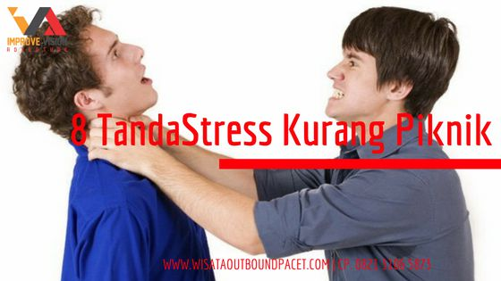 tanda stress kurang piknik wisata outbound pacet improve vision