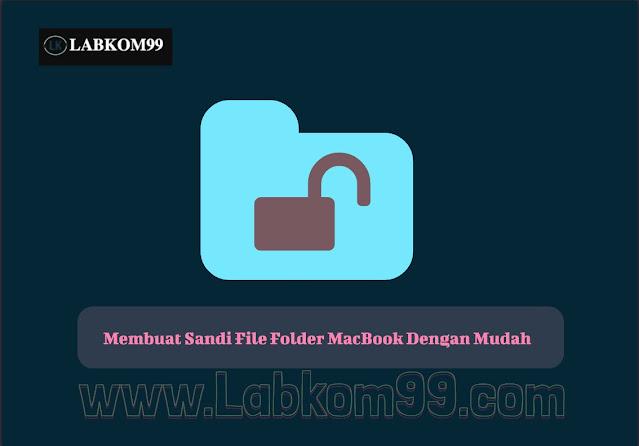 Membuat Sandi File Folder MacBook Dengan Mudah