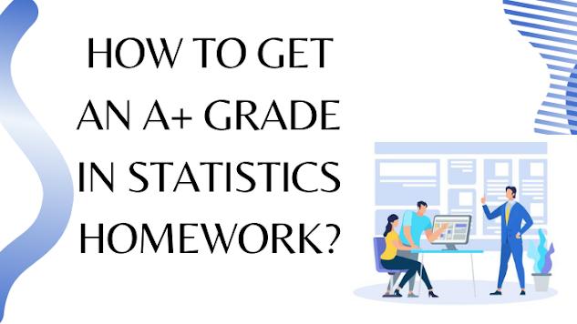 How to Get an A+ Grade in Statistics Homework?