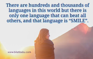 "There are hundreds and thousands of languages in this world but there is only one language that can beat all others, and that language is ""SMILE""."