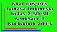 soal uts bahasa indonesia kelas 2 sd semester 2 kurikulum 2013