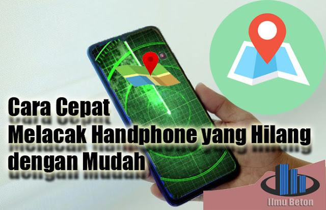Cara Cepat  Melacak Handphone yang Hilang dengan Mudah