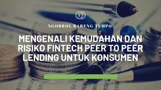 Ngobrol Bareng Tempo: Mengenali Kemudahan dan Risiko Fintech Peer To Peer Lending Untuk Konsumen