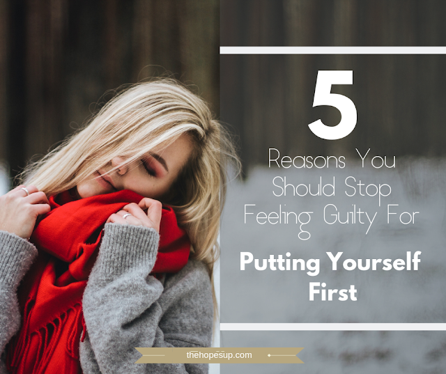 5 Reasons You Should Stop Feeling Guilty For Putting Yourself First