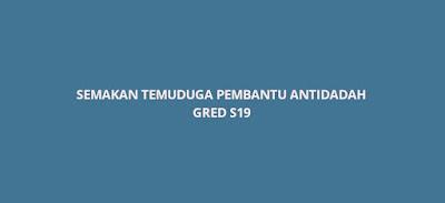 Semakan Temuduga Pembantu Antidadah Gred S19