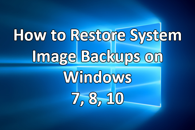 How to Restore System Image Backups on Windows 7, 8, and 10