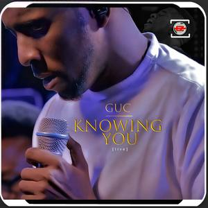 GUC - Knowing You Lyrics