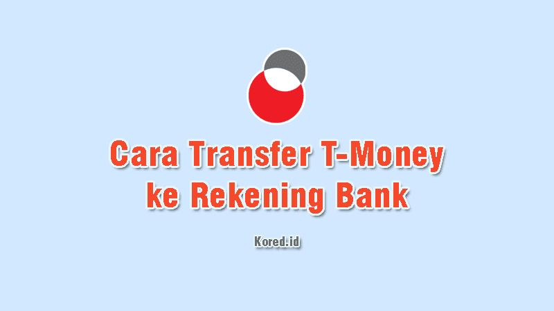 Cara Transfer T-Money ke Rekening Bank BCA BRI BNI MANDIRI dan Lainnya