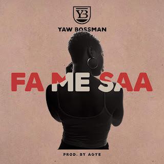Yaw Bossman - Fa Me Saa