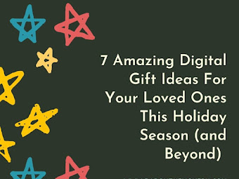 7 Amazing Digital Gift Ideas For Your Loved Ones This Holiday Season (And Beyond)