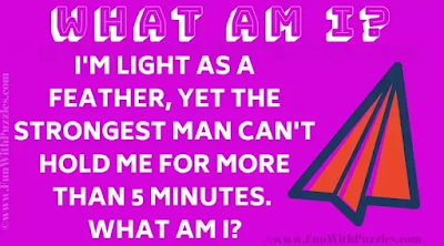 I am light as a feather, yet the strongest man cannot hold me for more than 5 minutes. What am I?