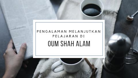 PENGALAMAN MELANJUTKAN PELAJARAN DI OPEN UNIVERSITY MALAYSIA SHAH ALAM