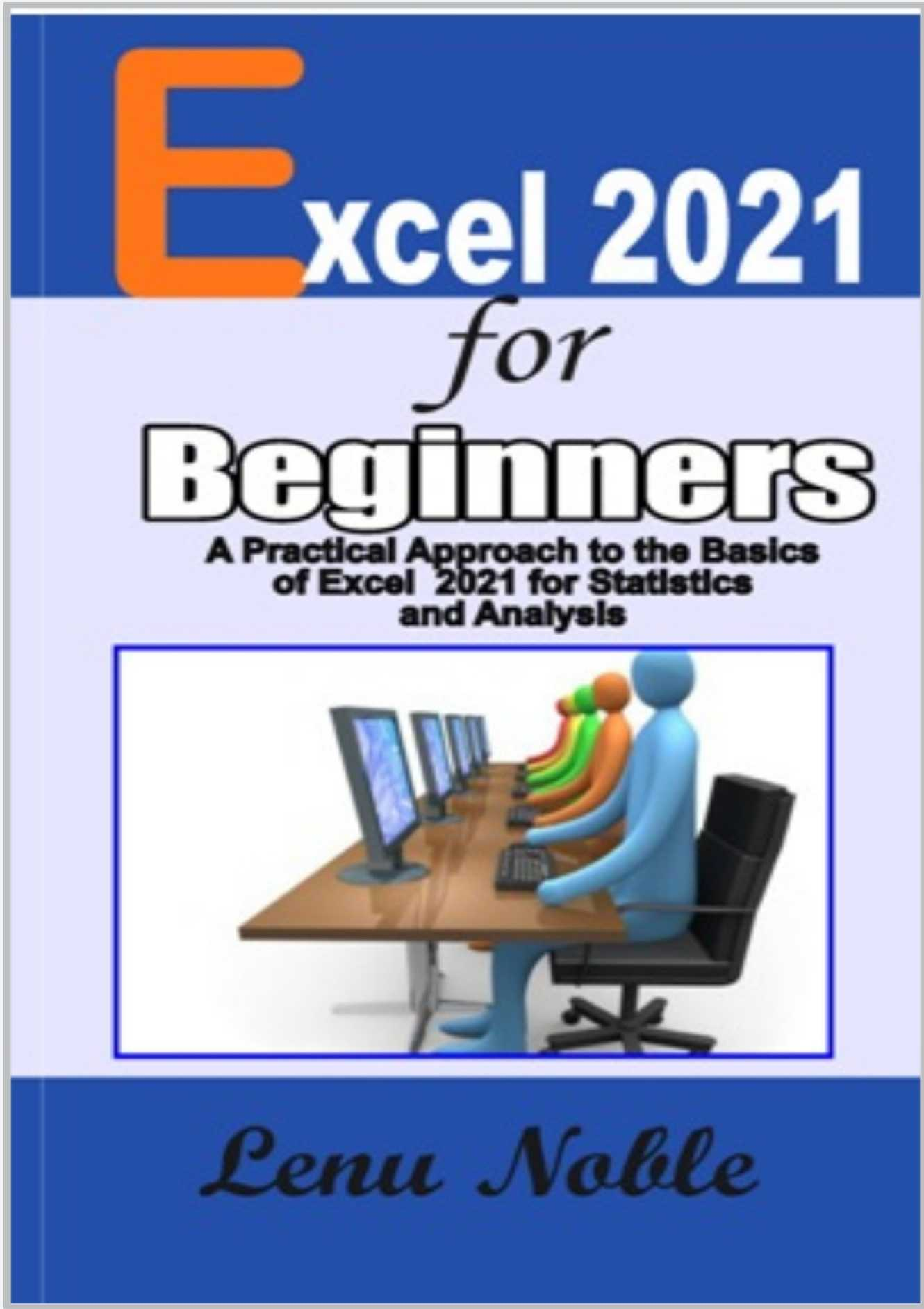 Excel 2021 For Beginners: A Practical Approach To The Basics Of Excel 2021 For Statistics And Analysis