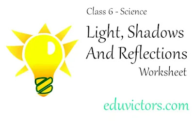 CBSE Class 6 - Science - Light, Shadows And Reflections - Worksheet (#class6Science)(#eduvictors)