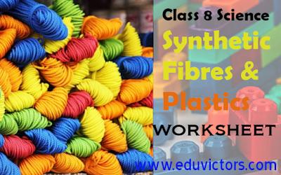 CBSE Class 8 Science - Synthetic Fibres and Plastics (Worksheet) (#cbsenotes)(#eduvictors)