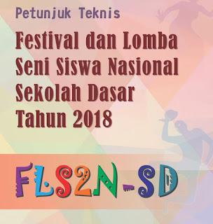 JUKNIS FLS2N SD 2018 / PETUNJUK TEKNIS FESTIVAL DAN LOMBA SENI SISWA NASIONAL SEKOLAH DASAR TAHUN 2018