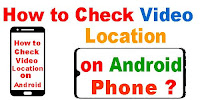 How to Check Video Location on Android?