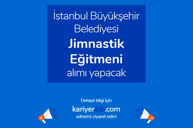 İstanbul Büyükşehir Belediyesi iştiraki Spor İstanbul A.Ş. jimnastik eğitmenleri alacak. Detaylar kariyeribb.com'da!