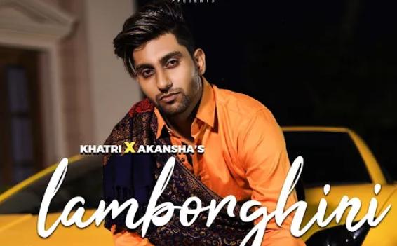 Lamborghini Lyrics - KHATRI Akansha Tripathi