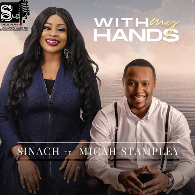 Download With My Hands By Sinach Ft. Micah Stampley Mp3, Video And Lyrics