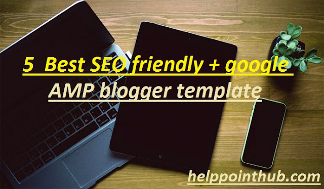 5  Best SEO friendly + google AMP blogger template in 2019