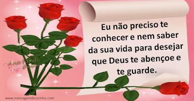 Eu não preciso te conhecer e nem saber da sua vida para desejar que Deus te abençoe e te guarde.