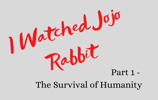 'I Watched Jojo Rabbit: Part 1 - The Survival of Humanity'