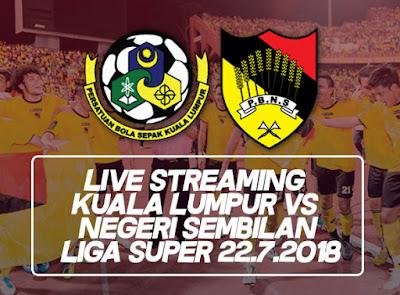 Live Streaming Kuala Lumpur vs Negeri Sembilan Liga Super 22.7.2018