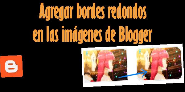 Agregar bordes redondos en las imágenes de Blogger