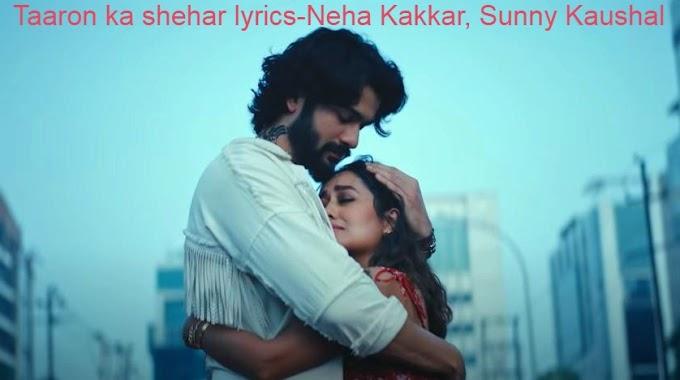 taaron ka shehar lyrics-Neha Kakkar, Sunny Kaushal   Jubin Nautiyal,Jaani