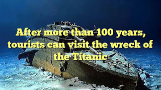 After more than 100 years, tourists can visit the wreck of the Titanic