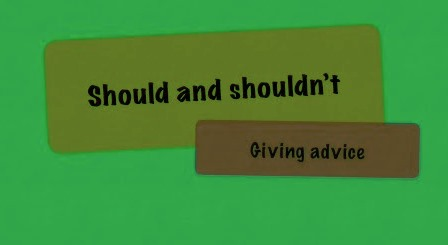 Should and Shouldn't  for expressing advice, obligation, recommendation and opinion