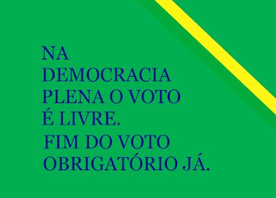 A imagem nas cores do Brasil diz: na democracia plena o voto é livre. Fim do voto obrigatório já!