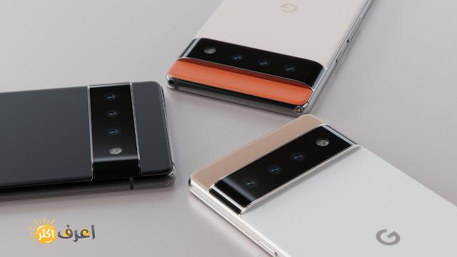 تفاصيل هواتف قوقل الجديده بيكسل 6 Google Pixel 6 Pro | موعد إصدار الهواتف