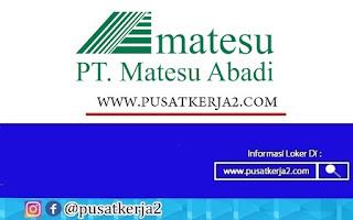 Lowongan Kerja Surabaya SMA SMK D3 S1 PT Matesu Abadi Tahun 2020