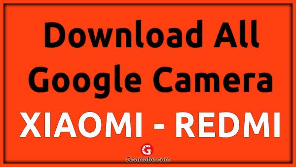 Google Camera All Xiaomi Redmi