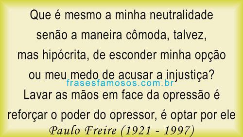 Lavar as mãos em face da opressão é reforçar o poder do opressor. - Texto Paulo Reglus Neves Freire