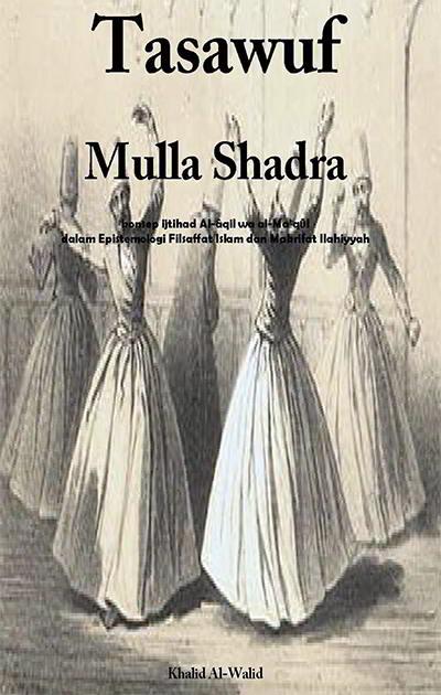 Tasawuf Mulla Sadra Penulis: Khalid Al-Walid