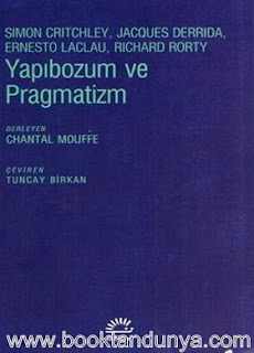 Chantel Mouffe, Simon Critchley, Jacques Derrida, Ernesto Laclau, Richard Rorty - Yapıbozum ve Pragmatizm