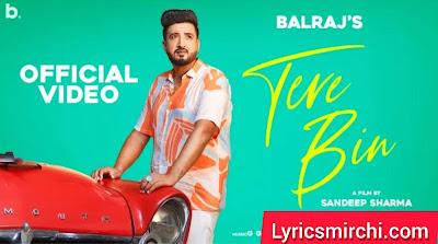 Tere Bin तेरे बिन Song Lyrics   Balraj   Latest Punjabi Song 2020