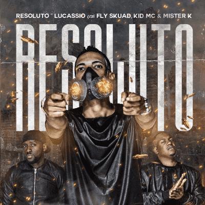 LUCASSIO - RESOLUTOS (FEAT. FLY SKUAD, KID MC & MISTER K) [BAIXAR]