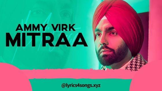 MITRAA LYRICS – Ammy Virk | Punjabi Song Video | Lyrics4Songs.xyz