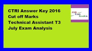 CTRI Answer Key 2016 Cut off Marks Technical Assistant T3 July Exam Analysis
