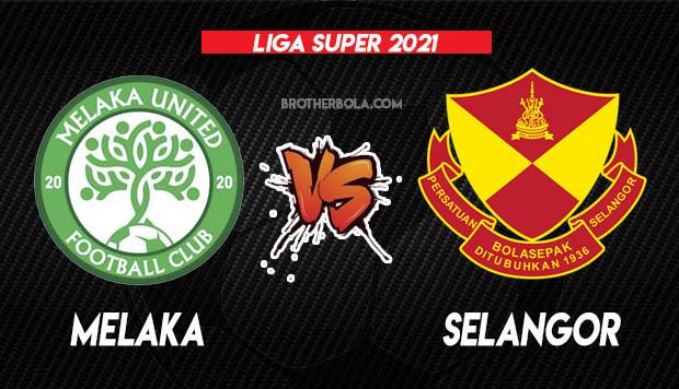Live Streaming Melaka vs Selangor Liga Super 18.4.2021