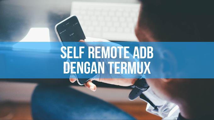 Self Remote ADB Dengan Termux