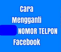 Cara Mengubah Nomor Telepon Di Akun Facebook 2019