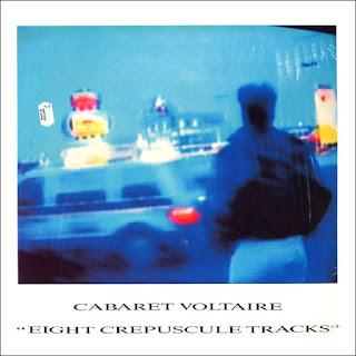Cabaret Voltaire, Eight Crepuscule Tracks